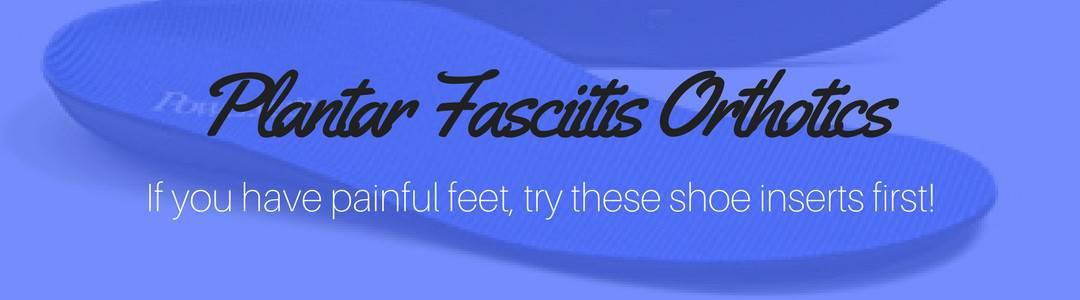 Plantar Fasciitis Orthotics