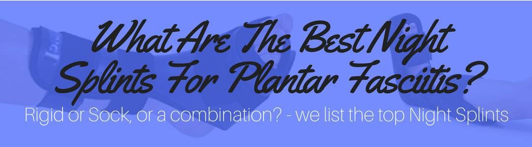 Best Night Splints For Plantar Fasciitis