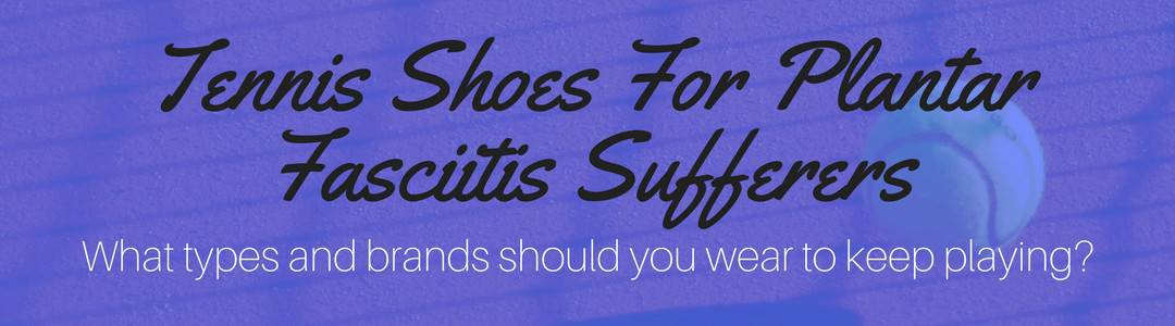 best tennis shoes for plantar fasciitis sufferers